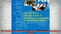 Downlaod Full PDF Free  The WetFeet Insider Guide to Citigroups Corporate  Investment Bank Full Free