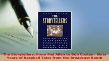 Download  The Storytellers From Mel Allen to Bob Costas  Sixty Years of Baseball Tales from the  Read Online