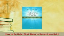 Download  How to Be Holy First Steps in Becoming a Saint Free Books