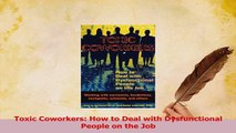 Read  Toxic Coworkers How to Deal with Dysfunctional People on the Job Ebook Free