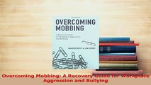 Read  Overcoming Mobbing A Recovery Guide for Workplace Aggression and Bullying Ebook Free