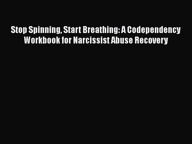 PDF Stop Spinning Start Breathing: A Codependency Workbook for Narcissist Abuse Recovery Free