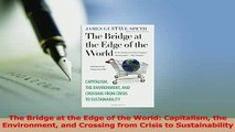 Read  The Bridge at the Edge of the World Capitalism the Environment and Crossing from Crisis Ebook Free