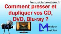 Comment faire pour presser un CD, DVD, ou Blu-ray ?