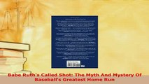 Download  Babe Ruths Called Shot The Myth And Mystery Of Baseballs Greatest Home Run Free Books