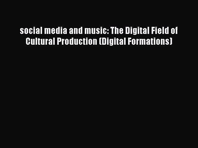 Read social media and music: The Digital Field of Cultural Production (Digital Formations)