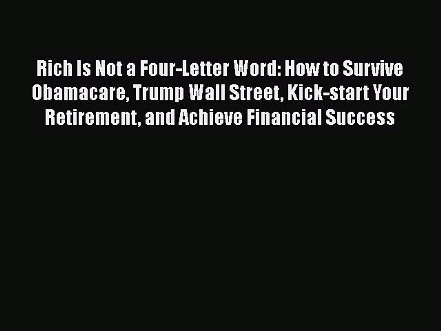 [Read Book] Rich Is Not a Four-Letter Word: How to Survive Obamacare Trump Wall Street Kick-start
