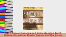 PDF  Spirit Speak Knowing and Understanding Spirit Guides Ancestors Ghosts Angels and the Free Books