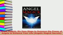 Download  Angel Magick Six Easy Steps to Summon the Power of Angels to Enhance Your Life Angelic Free Books