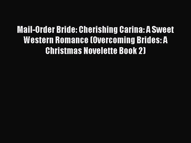 [Read Book] Mail-Order Bride: Cherishing Carina: A Sweet Western Romance (Overcoming Brides: