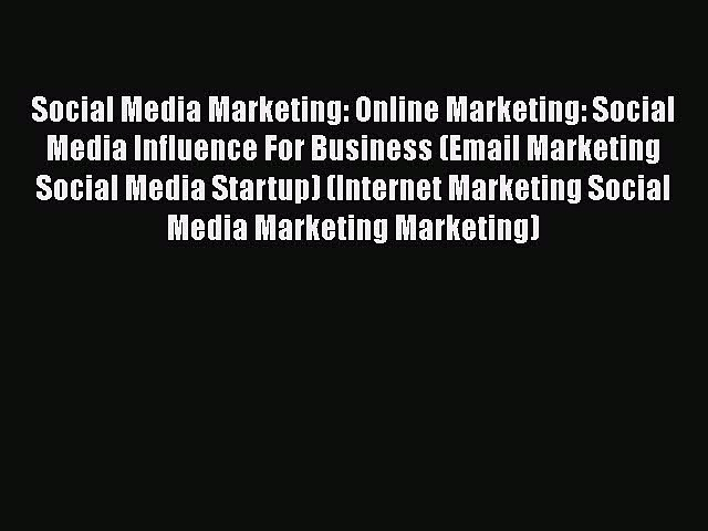 [Read Book] Social Media Marketing: Online Marketing: Social Media Influence For Business (Email