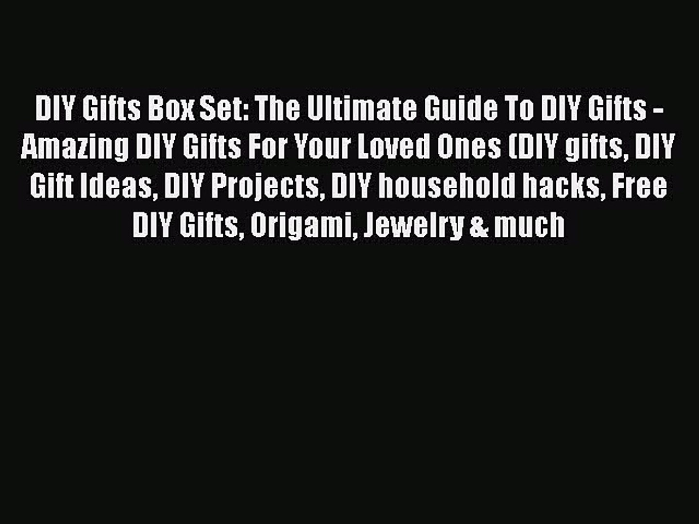 [Read Book] DIY Gifts Box Set: The Ultimate Guide To DIY Gifts - Amazing DIY Gifts For Your