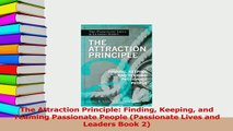 Download  The Attraction Principle Finding Keeping and Teaming Passionate People Passionate Lives PDF Free