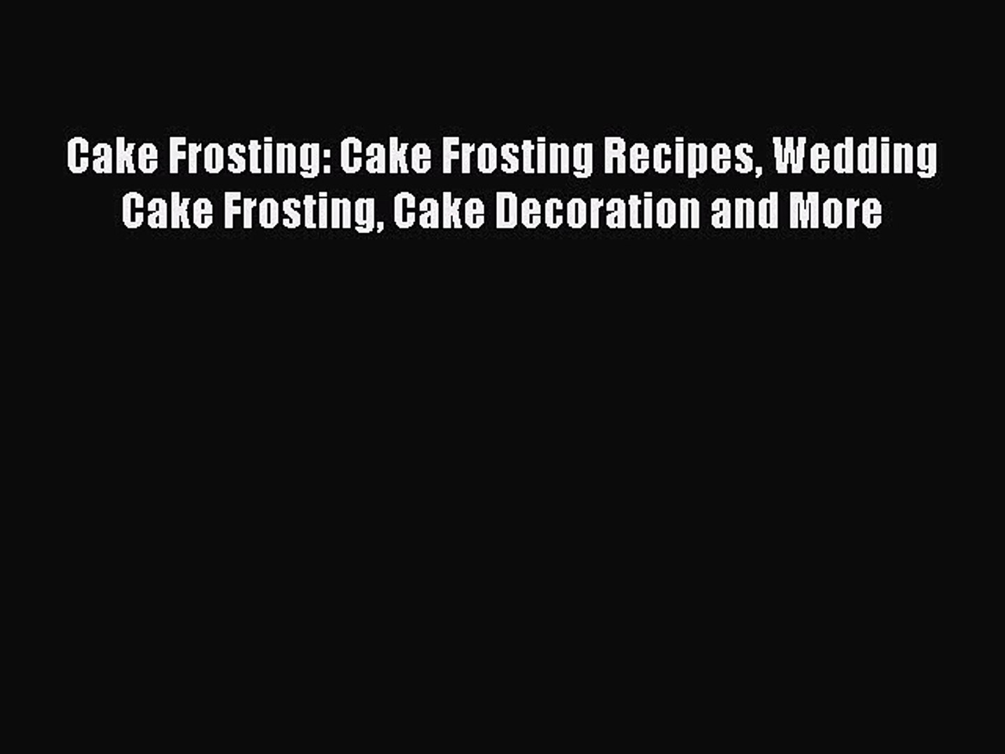 Read Cake Frosting: Cake Frosting Recipes Wedding Cake Frosting Cake Decoration and More Ebook