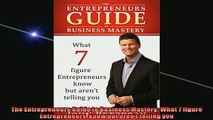 READ book  The Entrepreneurs Guide to Business Mastery What 7 figure Entrepreneurs  know but arent  FREE BOOOK ONLINE