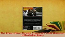 PDF  The Grizzly Maze Timothy Treadwells Fatal Obsession with Alaskan Bears Free Books