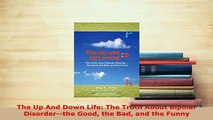 PDF  The Up And Down Life The Truth About Bipolar Disorderthe Good the Bad and the Funny PDF Online