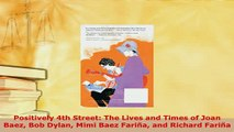PDF  Positively 4th Street The Lives and Times of Joan Baez Bob Dylan Mimi Baez Fariña and Download Full Ebook
