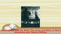 Download  The Emperor and the Wolf The Lives and Films of Akira Kurosawa and Toshiro Mifune Read Online
