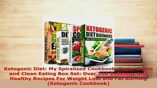 PDF  Ketogenic Diet My Spiralized Cookbook Sugar Detox and Clean Eating Box Set Over 100 PDF Online