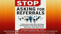 READ THE NEW BOOK   Stop Asking for Referrals  A Revolutionary New Strategy for Building a Financial Service  DOWNLOAD ONLINE