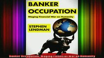 Free PDF Downlaod  Banker Occupation Waging Financial War on Humanity READ ONLINE