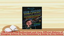 Download  The Frood The Authorised and Very Official History of Douglas Adams  The Hitchhikers PDF Book Free