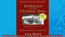 READ book  Barbies in the Horse Bin Living Better with Organized Children Full Ebook Online Free