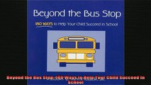 READ book  Beyond the Bus Stop 180 Ways to Help Your Child Succeed in School Full EBook