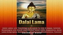Free Full PDF Downlaod  Dalai Lama Life Teachings  Wisdom To Live A Happy Fufilled Meaningful Life Dalai Lama Full Ebook Online Free