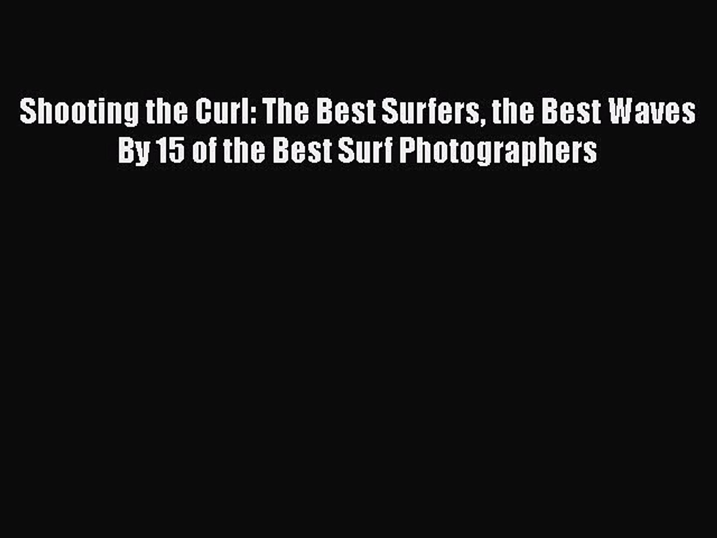 [Read Book] Shooting the Curl: The Best Surfers the Best Waves By 15 of the Best Surf Photographers