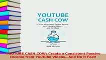 Download  YOUTUBE CASH COW Create a Consistent Passive Income from Youtube VideosAnd Do it Fast  Read Online