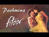 Pashmina VIDEO Song | Katrina Kaif & Siddharth Roy Kapur | Fitoor