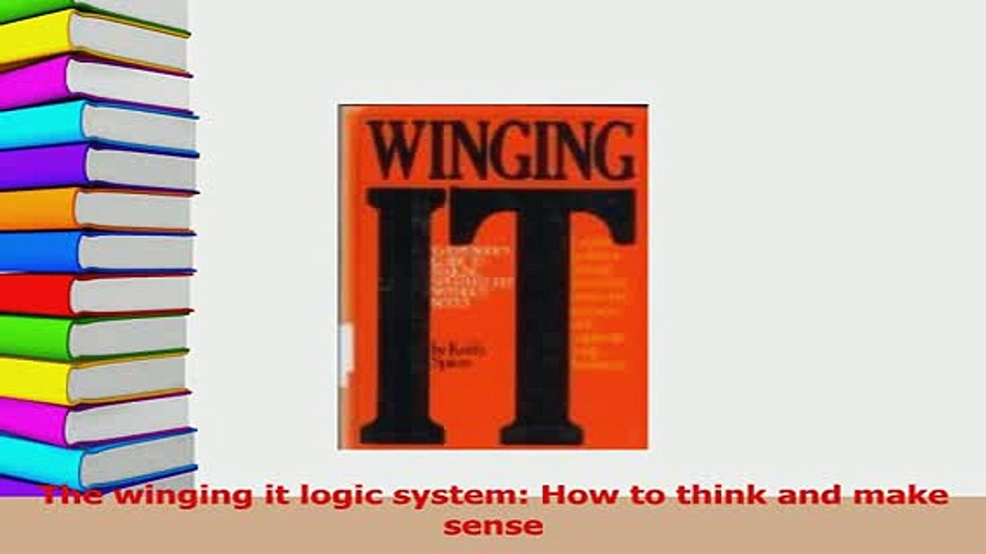 Download The winging it logic system How to think and make sense Free Books  - video Dailymotion