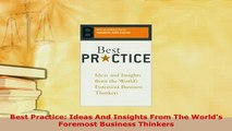 Download  Best Practice Ideas And Insights From The Worlds Foremost Business Thinkers Free Books