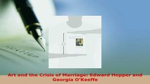 Download  Art and the Crisis of Marriage Edward Hopper and Georgia OKeeffe PDF Online