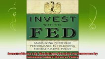 best book  Invest with the Fed Maximizing Portfolio Performance by Following Federal Reserve Policy