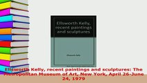 Download  Ellsworth Kelly recent paintings and sculptures The Metropolitan Museum of Art New York PDF Book Free