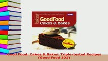PDF  Good Food Cakes  Bakes Tripletested Recipes Good Food 101 Ebook