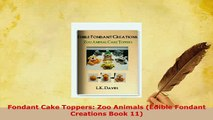 Download  Fondant Cake Toppers Zoo Animals Edible Fondant Creations Book 11 PDF Book Free