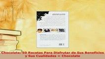 PDF  Chocolate 50 Recetas Para Disfrutar de Sus Beneficios y Sus Cualidades  Chocolate Ebook
