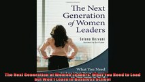 FREE DOWNLOAD  The Next Generation of Women Leaders What You Need to Lead but Wont Learn in Business READ ONLINE