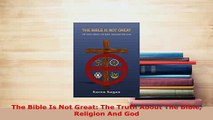 PDF  The Bible Is Not Great The Truth About The Bible Religion And God Free Books