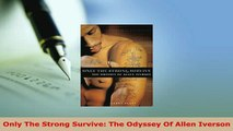 PDF  Only The Strong Survive The Odyssey Of Allen Iverson Download Online