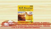 Download  168 RECETAS PARA PREPARAR GALLETAS FLANES Y MÁS Delicias secas y postres húmedos para PDF Book Free