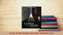 Download  Cows in the Pews And the Atheists Too  EBook