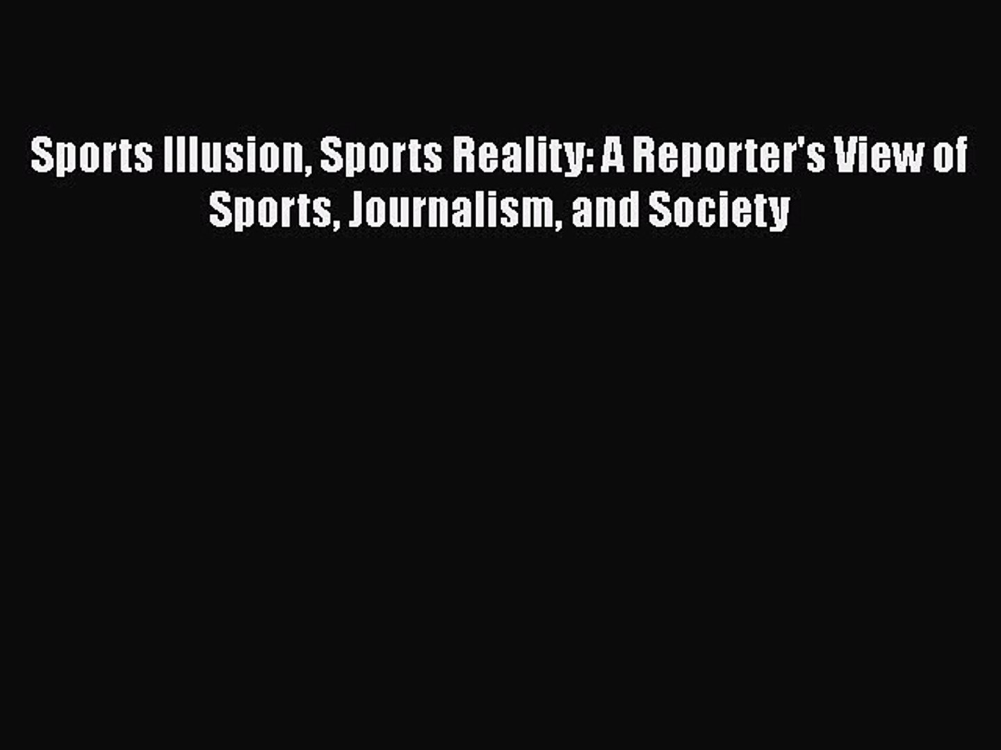 Download Sports Illusion Sports Reality: A Reporter's View of Sports Journalism and Society