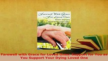 PDF  Farewell with Grace for Loved Ones Support for You as You Support Your Dying Loved One  EBook