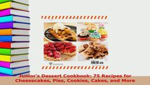 PDF  Juniors Dessert Cookbook 75 Recipes for Cheesecakes Pies Cookies Cakes and More Read Online