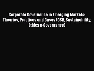 [Read book] Corporate Governance in Emerging Markets: Theories Practices and Cases (CSR Sustainability